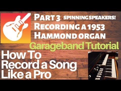 Garageband Tutorial: How To Record a Song Like a Pro - PART 3 - Recording a 1953 Hammond M3