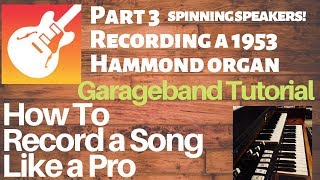Garageband 10: How To Record a Song Like a Pro - PART 3 - Recording a 1953 Hammond M3