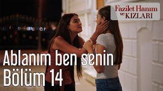 Fazilet Hanım ve Kızları 14. Bölüm- Ablanım Ben Senin