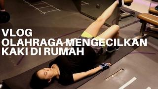 Olahraga Mengecilkan Kaki Di Rumah Untuk Wanita- #16 Vlog