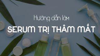 Hướng dẫn làm SERUM TRỊ THÂM MẮT tại nhà | 3CSHOP.VN