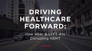 Driving Healthcare Forward: How Uber & LYFT Are Disrupting NEMT