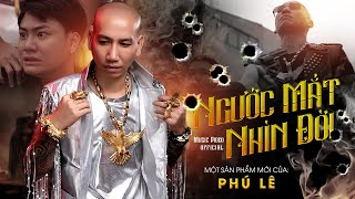 MV Ngướ Mắt Nhìn Đời - Phú Lê