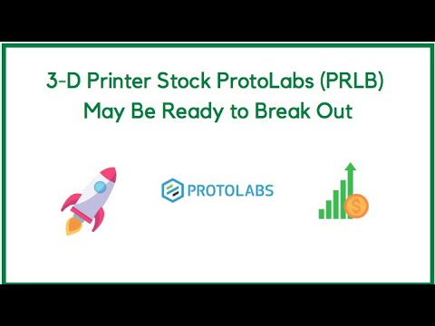 3-D Printer Sock ProtoLabs (PRLB) May Be Ready to Break Out