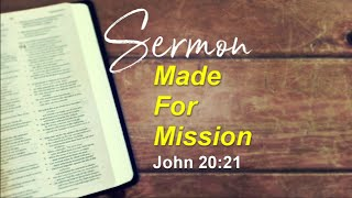 "May 31, 2020 Crossway Church @ Home. ""Made for Mission"" John 20:21"
