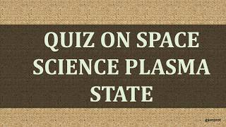 Quiz On Space Science plasma state