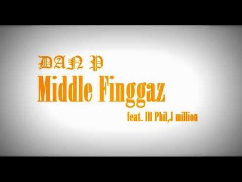Middle Finggaz-Dan P feat. Ill Phil,J Million