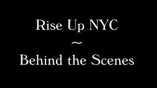 Rise Up NYC ~ Behind the Scenes