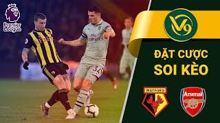 🔴 Hướng Dẫn Đặt Cược Soi Kèo Watford vs Arsenal - Vòng 34 Premier League [16/4 ] V9BET