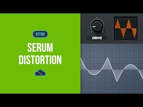 Serum ~ Distortion ~ RTFM! Tutorial