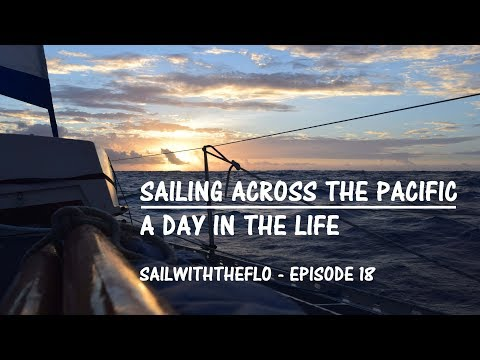 Sailing Across the Pacific – A day in the life – Sailing the Pacific Episode 18