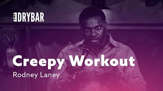 When Your Workout Gets Creepy. Rodney Laney