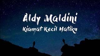 Aldy Maldini - Kiamat Kecil Hatiku (Official Music) Lyrics