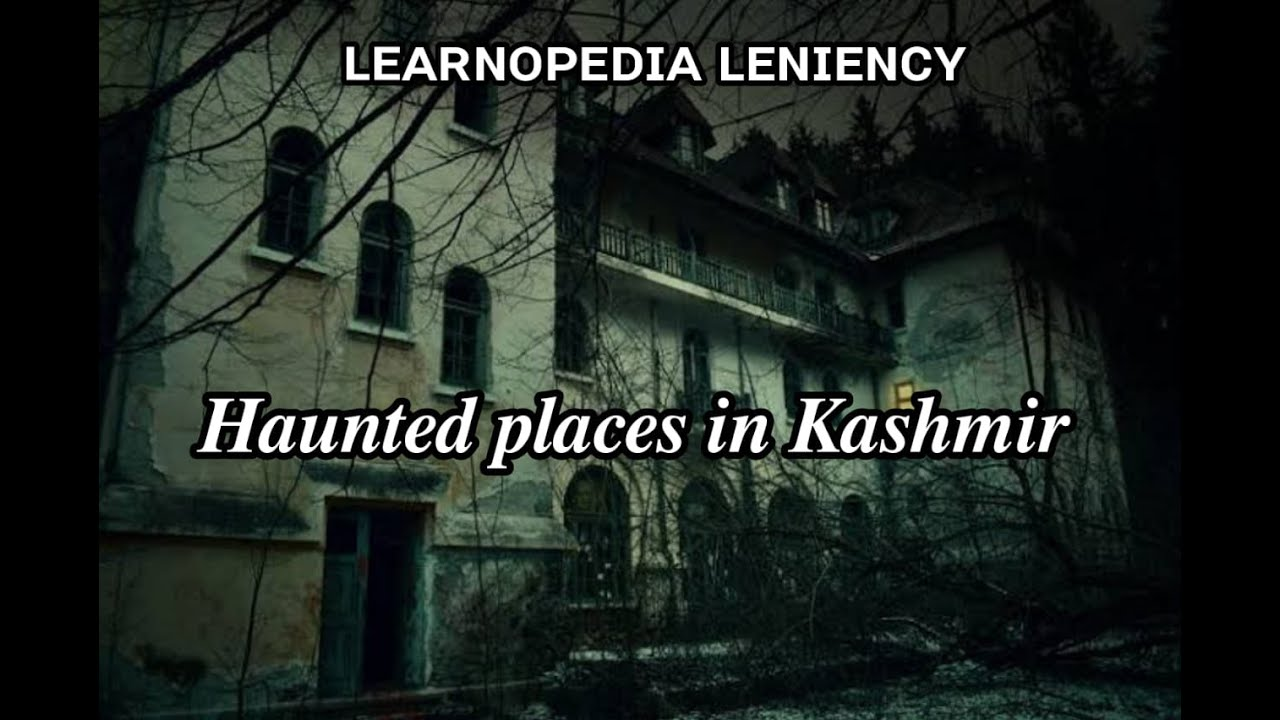 Download Haunted Places in Kashmir/ Places which you should not visit/Learnopedia Leniency