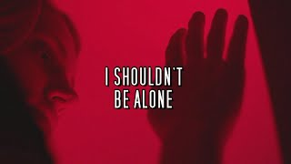 I Shouldn't Be Alone | NEW VIDEO