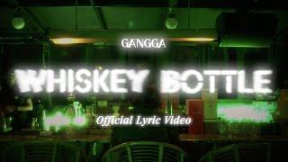 GANGGA - Whiskey Bottle (Official Lyric Video)