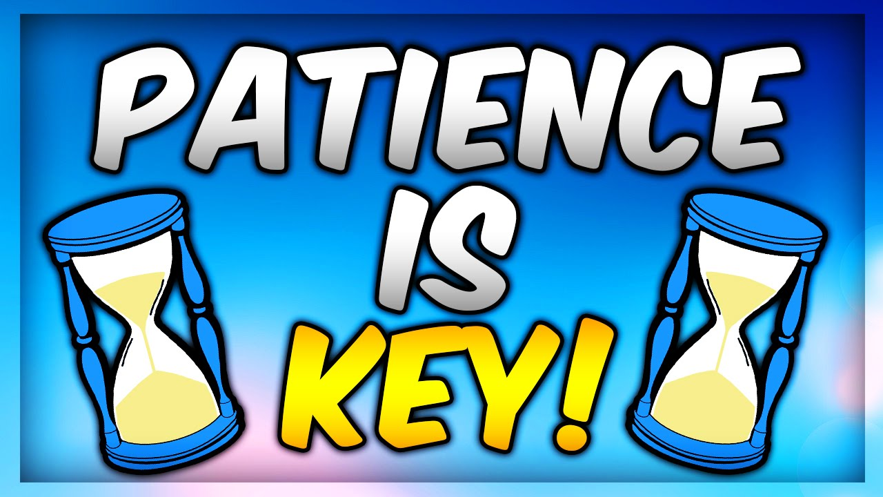 I Have No Patience – I'm Lacking These Two Keys