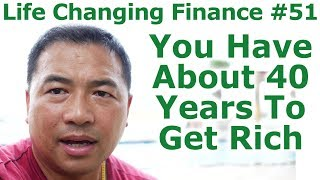 Life Changing Finance #51 - You Have About ~40 Years To Get Rich - By Tai Zen