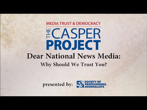 The Casper Project:  Dear National News Media, Why Should We Trust You?