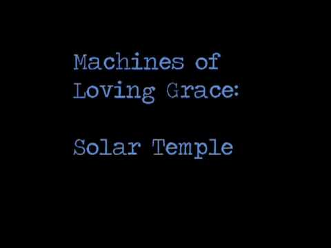 Machines of Loving Grace -- Solar Temple