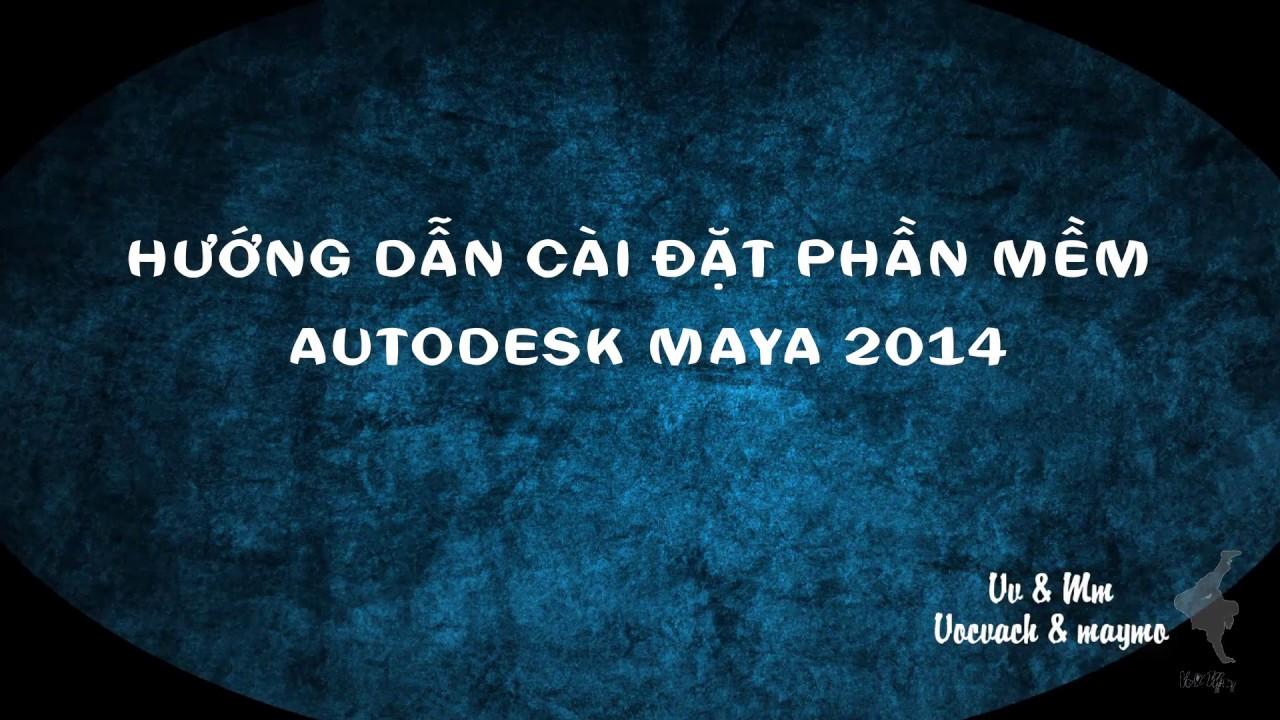 Hướng dẫn cài đặt autodesk Maya 2014 full - Win 64 bit nhé