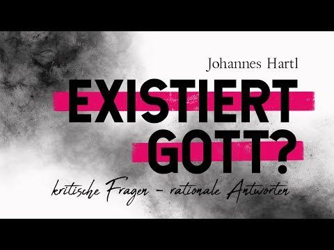 Existiert Gott? Kritische Fragen - rationale Antworten (Johannes Hartl)