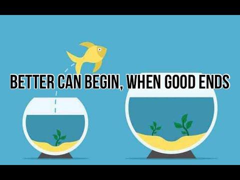 Better Begin When Good Ends