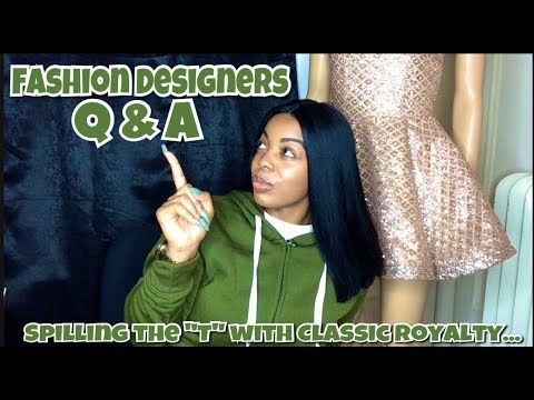 "SPILLING THE ""T"" WITH CLASSIC ROYALTY/ Q & A- Fashion Designers"