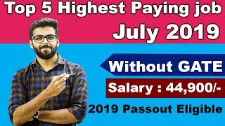 TOP 5 HIGHEST PAYING JOBS in INDIA | July 2019 | Without GATE | 2019 Passout Eligible | Any GRADUATE