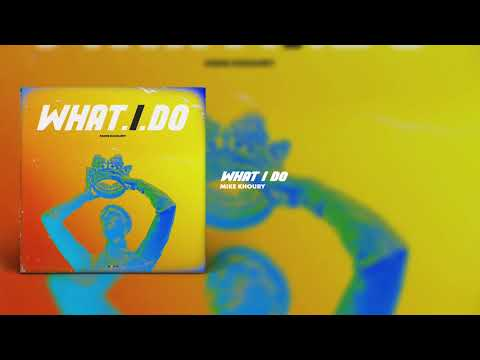 Mike Khoury - What I Do (Prod By: Yung On Fire)