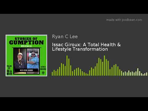 Issac Giroux: A Total Health & Lifestyle Transformation