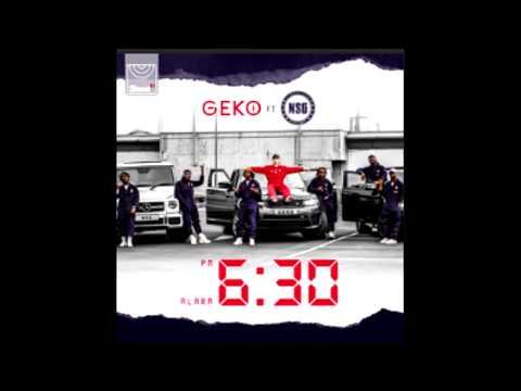 Geko ft NSG - 6:30 (Official Audio)