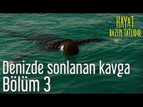 Hayat Bazen Tatlıdır 3. Bölüm - Denizde Sonlanan Kavga
