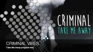 Criminal Vibes a.k.a. Paul Jockey - Take Me Away (original mix)