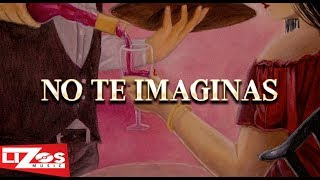 BANDA MS - NO TE IMAGINAS (LETRA)
