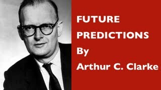 Future Predictions: Arthur C Clarke Predicting the future  in 1964
