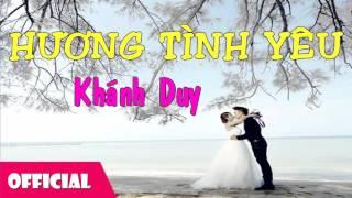 Hương Tình Yêu - Khánh Duy [Official Audio]