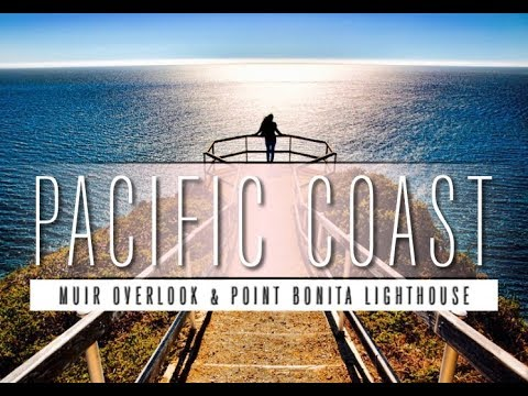 PACIFIC COAST - 2017 (MUIR OVERLOOK, POINT BONITA LIGHTHOUSE, & BEACHES)