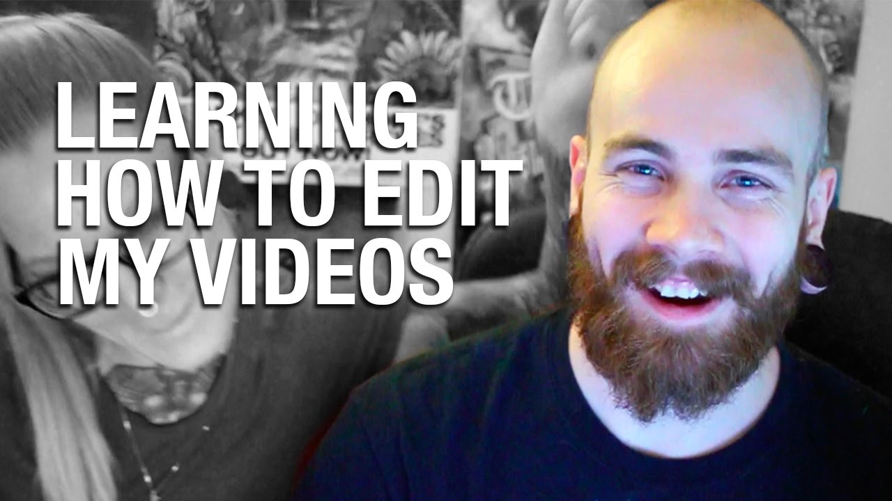 Learning How To Edit My Own Videos
