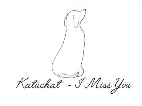 Katuchat - I Miss You [HD / HQ]