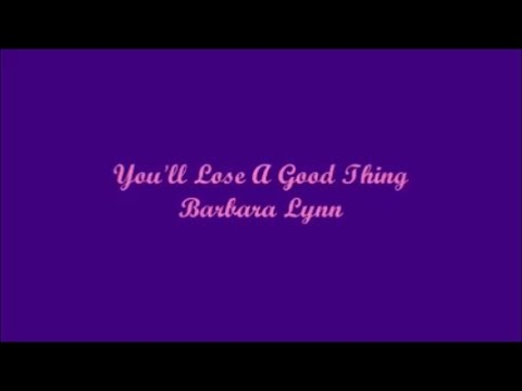 You'll Lose A Good Thing - Barbara Lynn (Lyrics)
