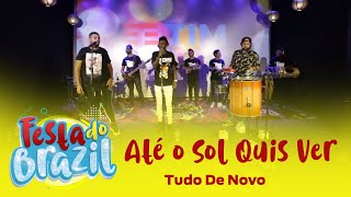 Até o Sol Quis Ver - Projeto Tudo De Novo (Festa do Brazil) FM O Dia