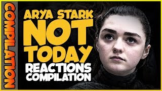 ARYA STARK NOT TODAY Reactions Compilation