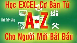 Tự Học Excel Cơ Bản Cấp Tốc Cho Người Mới Bắt Đầu A-Z| Học_excel_cơ_bản_theo_bài_giảng| Tự học EXCEL