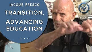 Jacque Fresco - Transition, Changing People's Values, Advancing Education