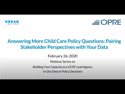 Answering More Child Care Policy Questions: Pairing Stakeholder Perspectives With Your Data