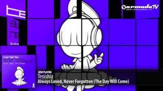 Tenishia - Always Loved, Never Forgotten (The Day Will Come) (Original Mix)