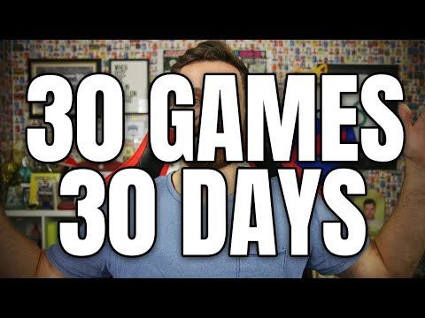 30 GAMES IN 30 DAYS! MY TOUGHEST CHALLENGE YET?!