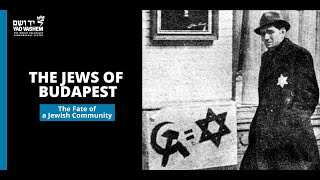 The fate of the Jews of Budapest During the Holocaust