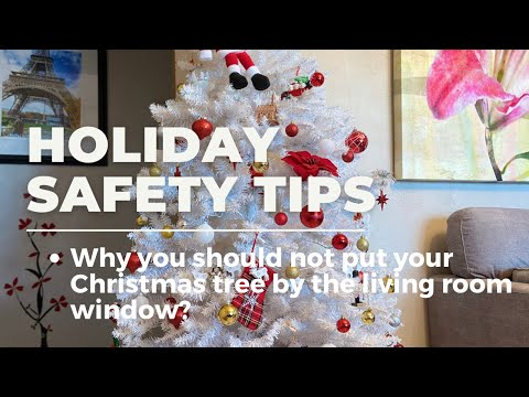 HOLIDAY SAFETY TIPS/5 TIPS Why you should not put your Christmas tree by the living room window?